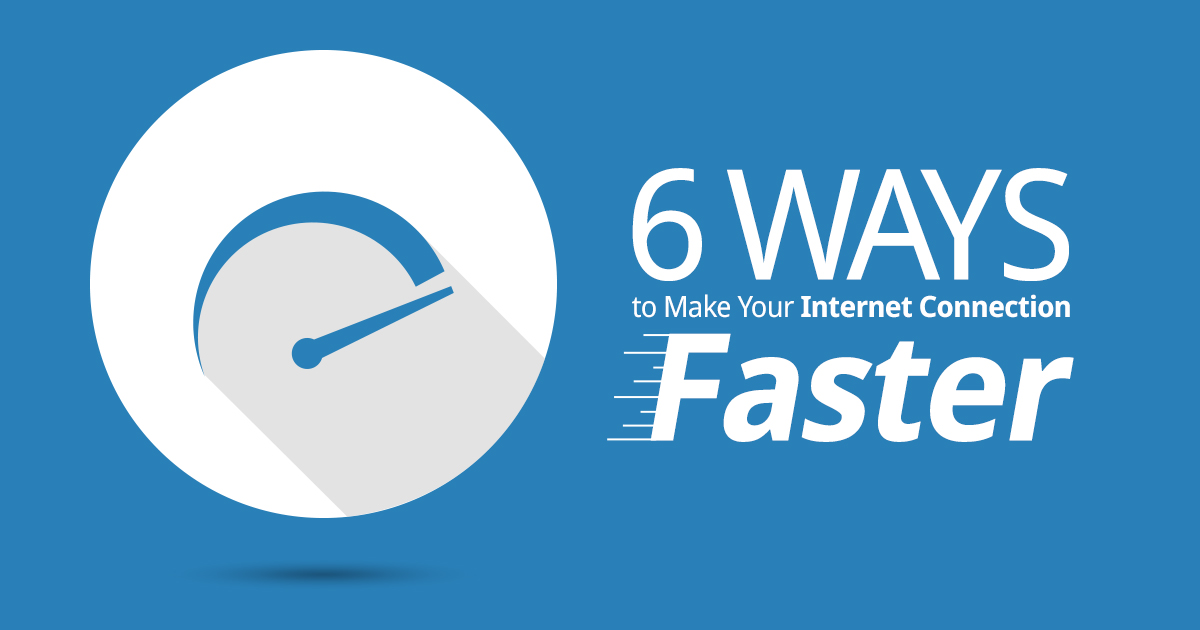 6 Ways to Make Your Internet Connection Faster
